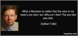 quote-what-a-liberation-to-realize-that-the-voice-in-my-head-is-not-who-i-am-who-am-i-then-the-one-who-eckhart-tolle-273186